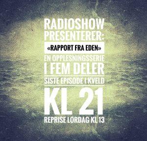 """Ukens Radioshow: """"Rapport Fra Eden"""" ep. 5"""