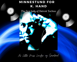 "Minnestund for Kelli Hand ""The first lady of Detroit Techno"" Mand 9.8 kl 17.00 og Ons 11.8(R)kl 14.00."